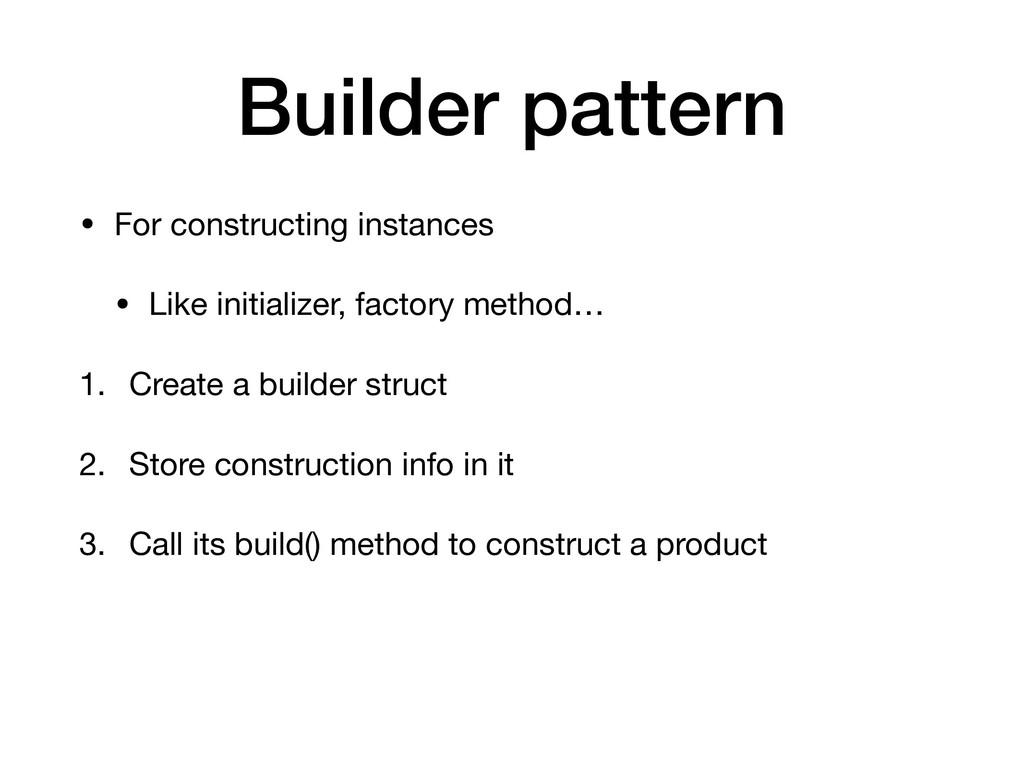 Builder pattern • For constructing instances  •...