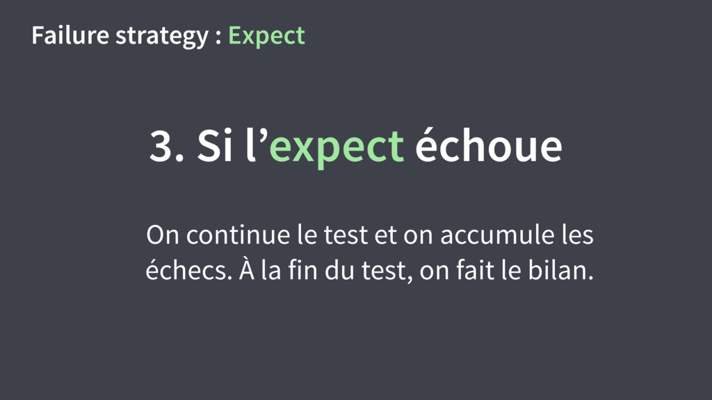 Failure strategy : Expect 3. Si l'expect échoue...