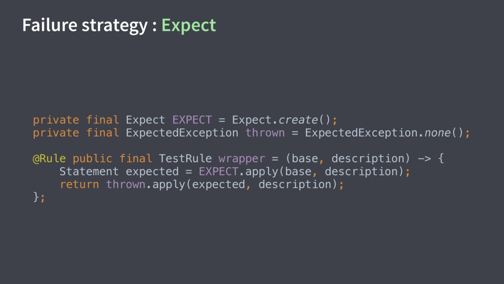 Failure strategy : Expect private final Expect ...