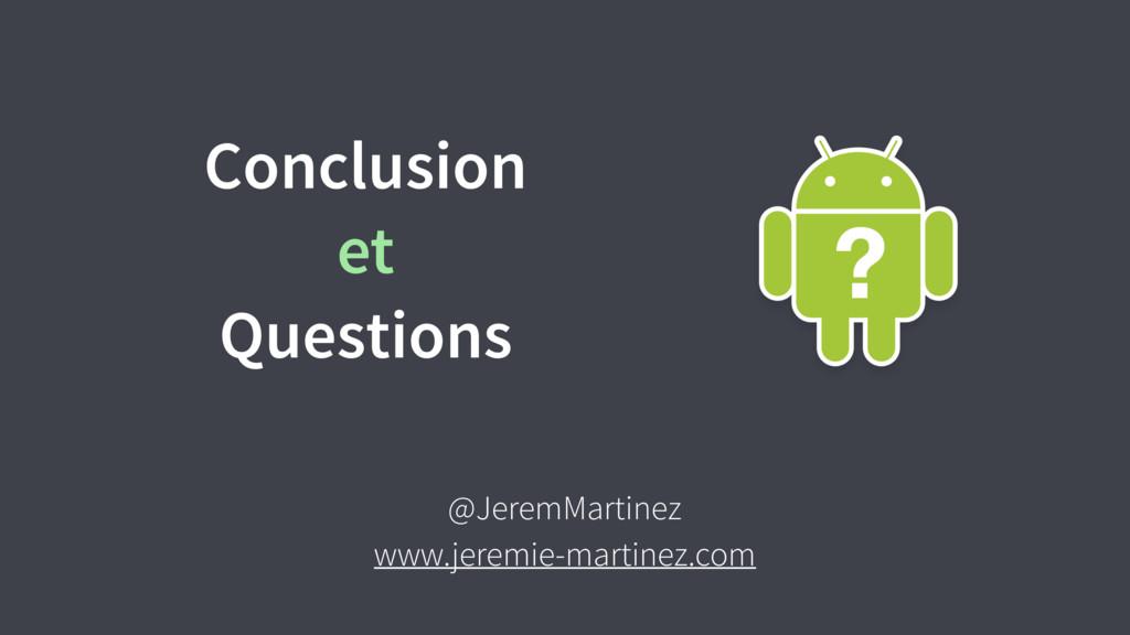 Conclusion et Questions @JeremMartinez www.jere...