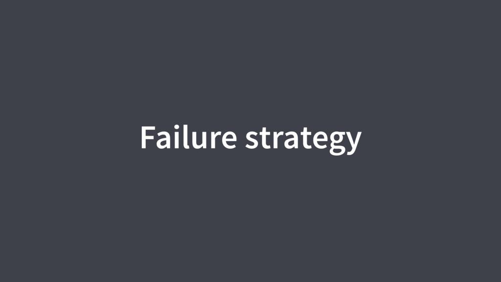 Failure strategy