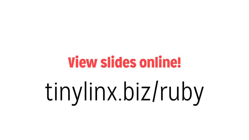 View slides online! tinylinx.biz/ruby