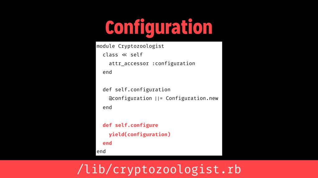 Configuration module Cryptozoologist class << s...