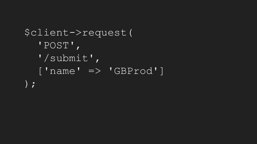 $client->request( 'POST', '/submit', ['name' =>...
