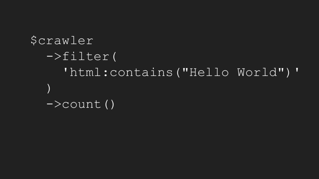 """$crawler ->filter( 'html:contains(""""Hello World""""..."""