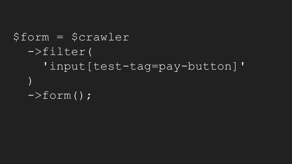 $form = $crawler ->filter( 'input[test-tag=pay-...