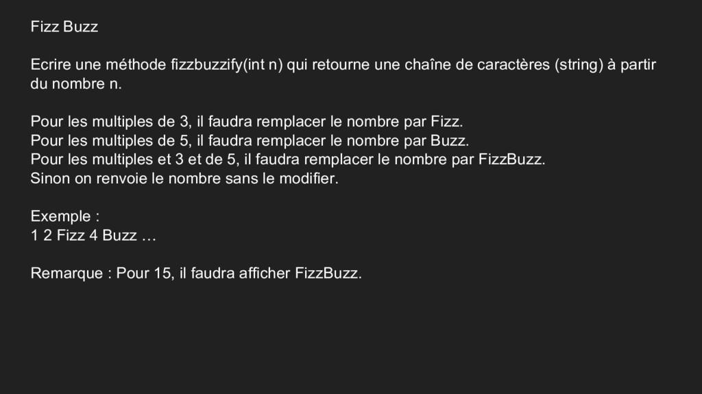 Fizz Buzz Ecrire une méthode fizzbuzzify(int n)...