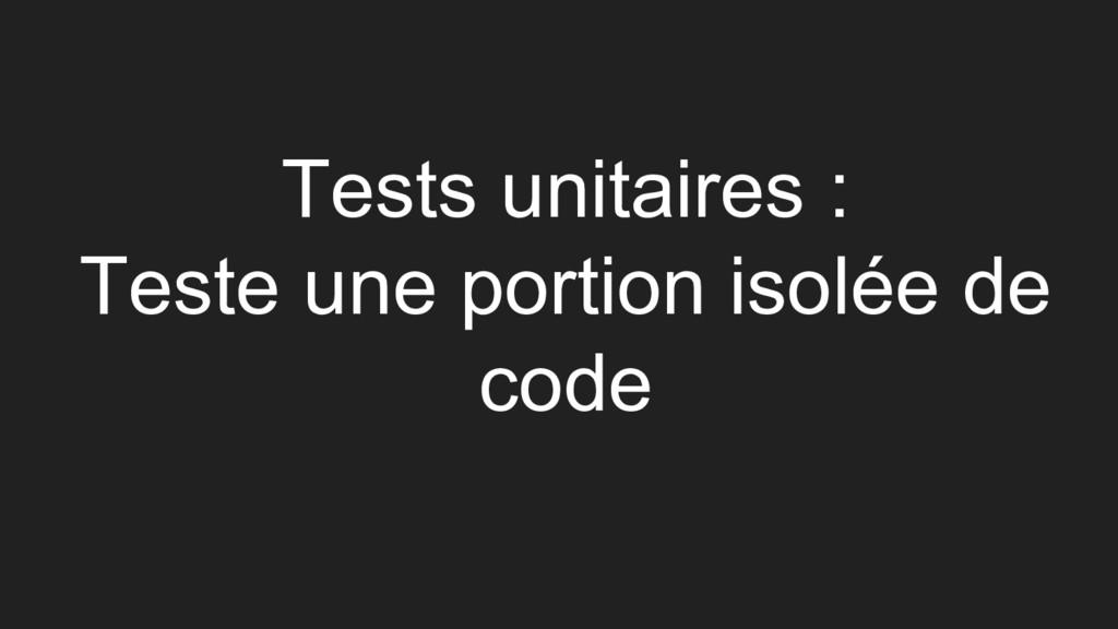 Tests unitaires : Teste une portion isolée de c...