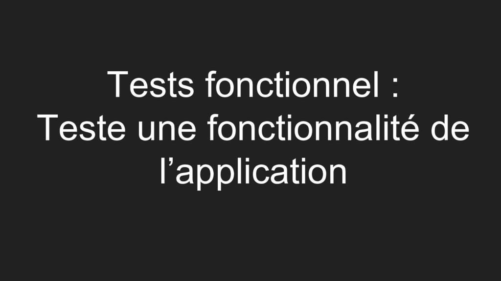 Tests fonctionnel : Teste une fonctionnalité de...