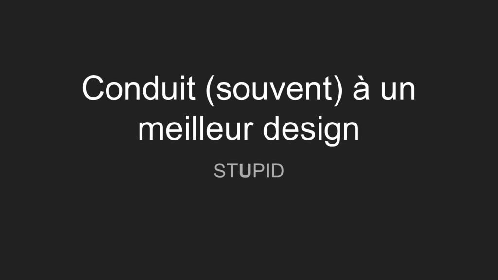 Conduit (souvent) à un meilleur design STUPID