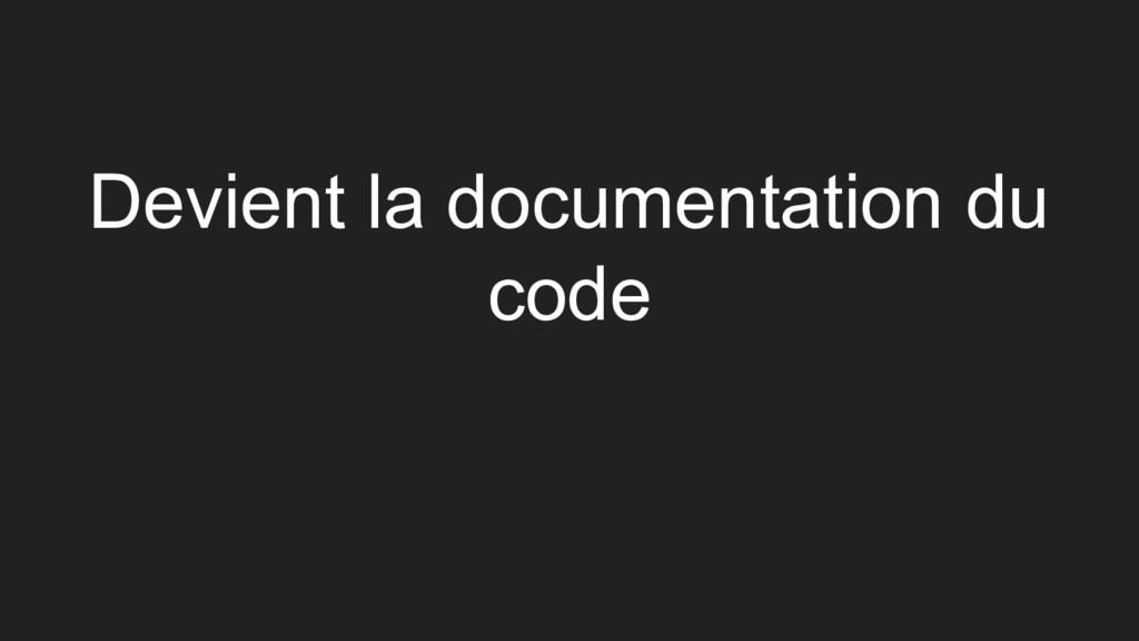 Devient la documentation du code