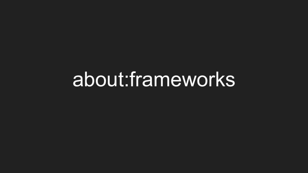 about:frameworks