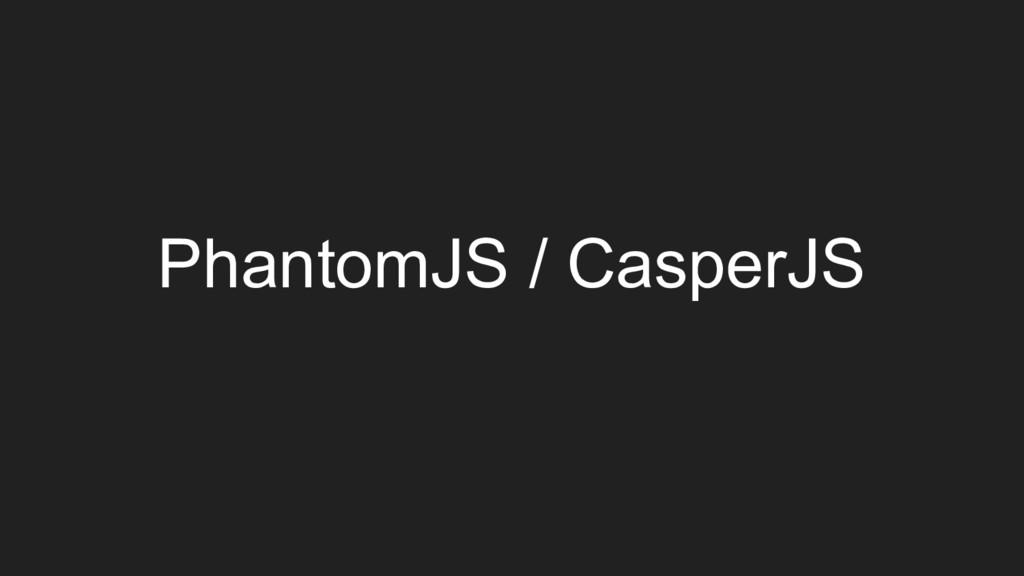 PhantomJS / CasperJS
