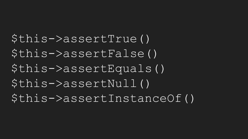 $this->assertTrue() $this->assertFalse() $this-...