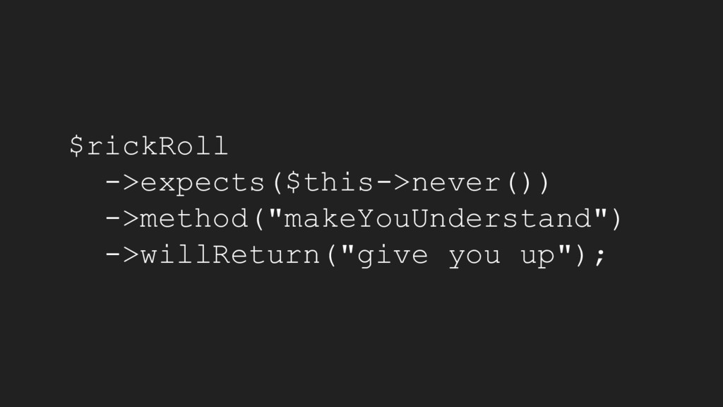 "$rickRoll ->expects($this->never()) ->method(""m..."