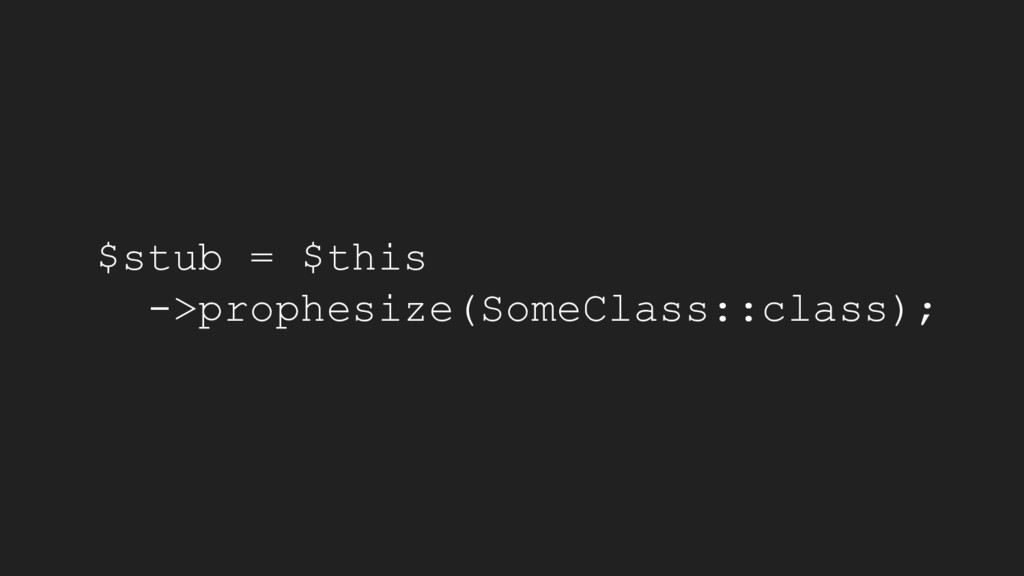 $stub = $this ->prophesize(SomeClass::class);