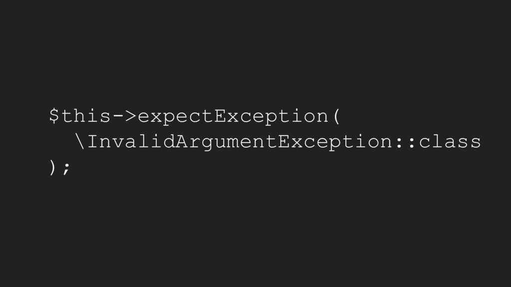 $this->expectException( \InvalidArgumentExcepti...