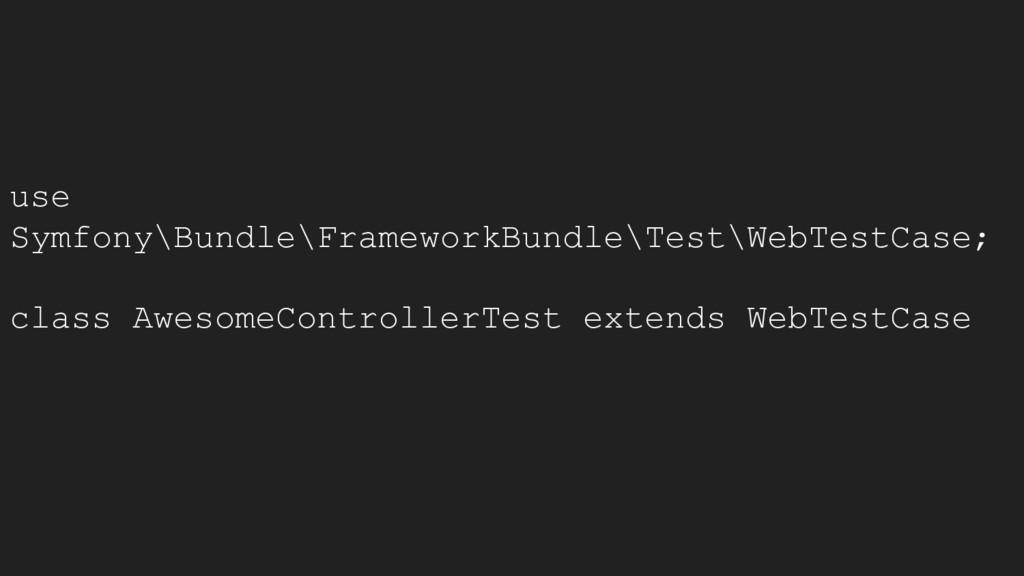 use Symfony\Bundle\FrameworkBundle\Test\WebTest...