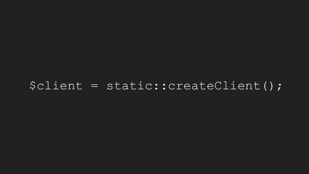 $client = static::createClient();