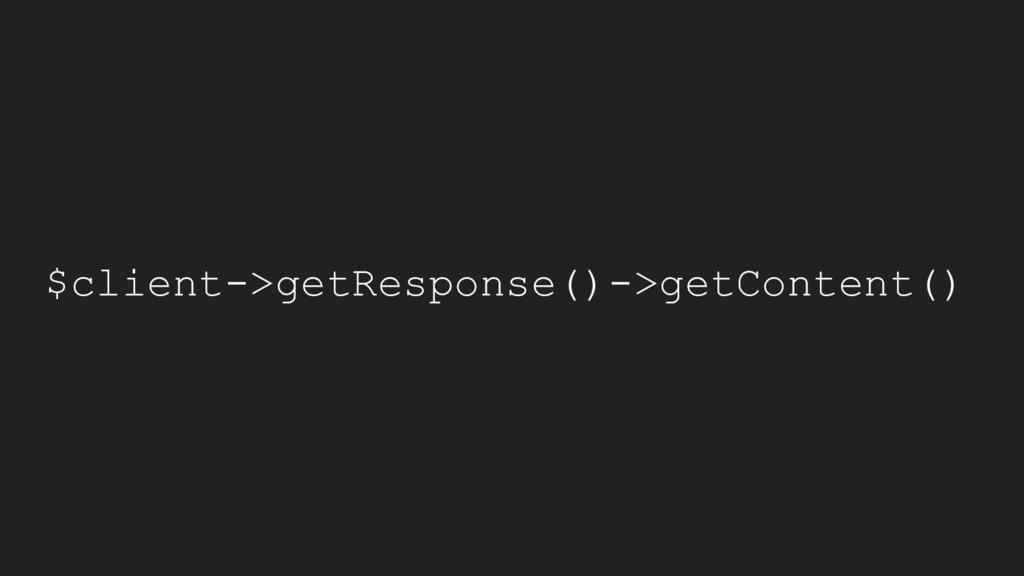 $client->getResponse()->getContent()