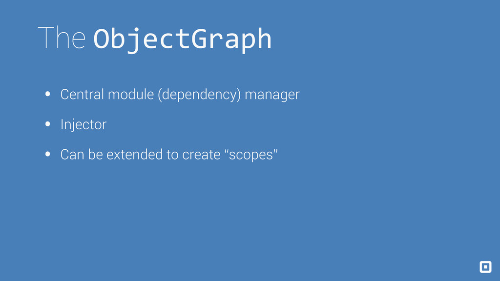 The ObjectGraph • Central module (dependency) m...