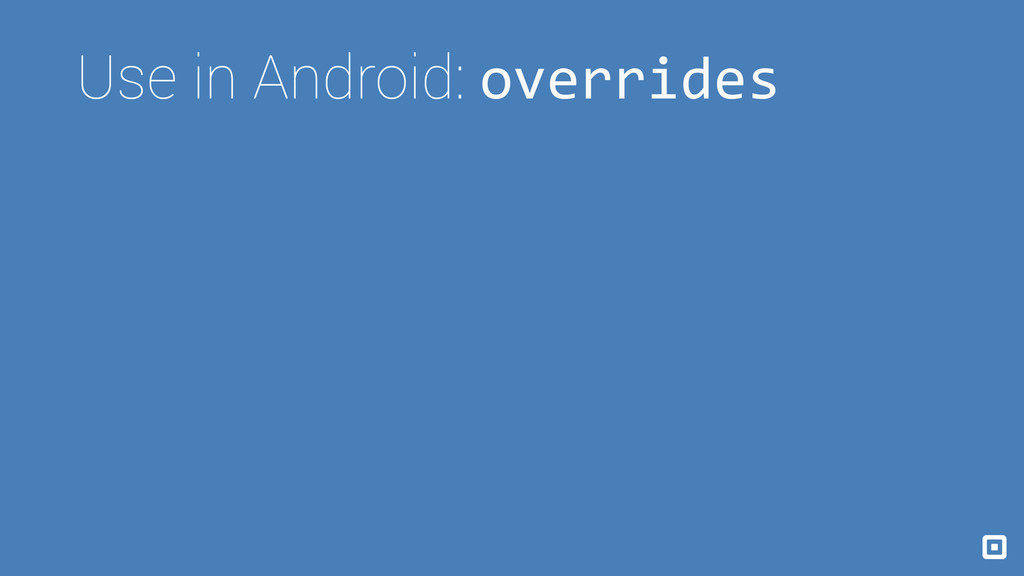 Use in Android: overrides