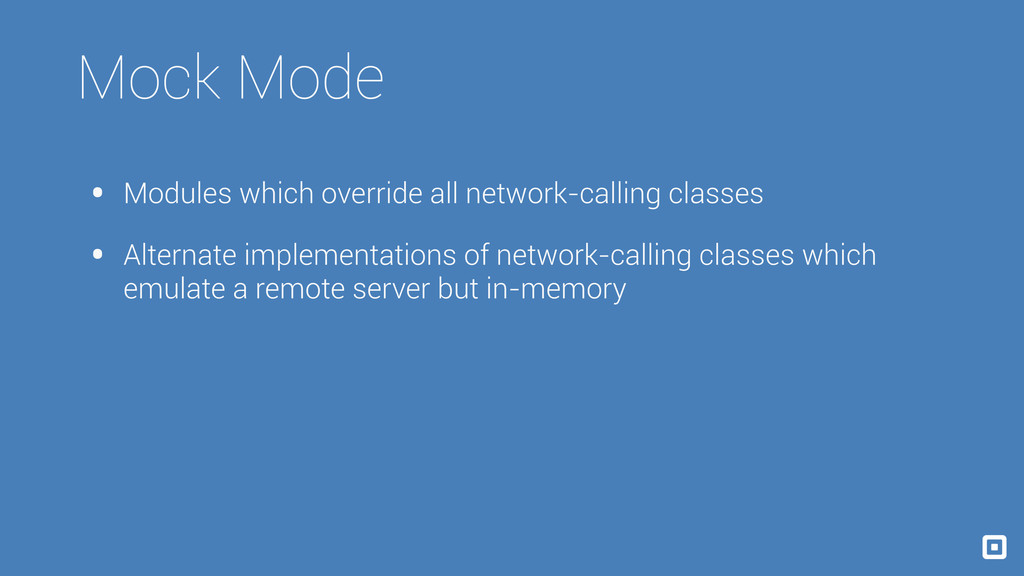 Mock Mode • Modules which override all network-...