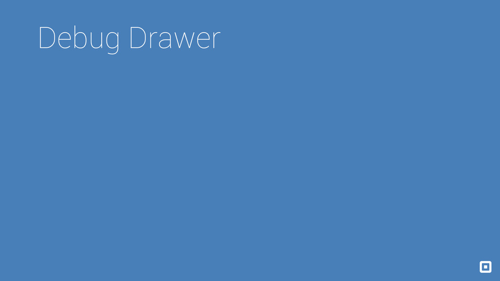 Debug Drawer