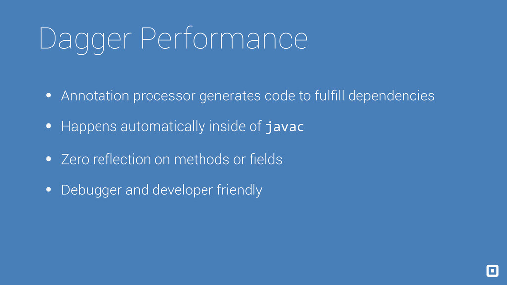 Dagger Performance • Annotation processor gener...