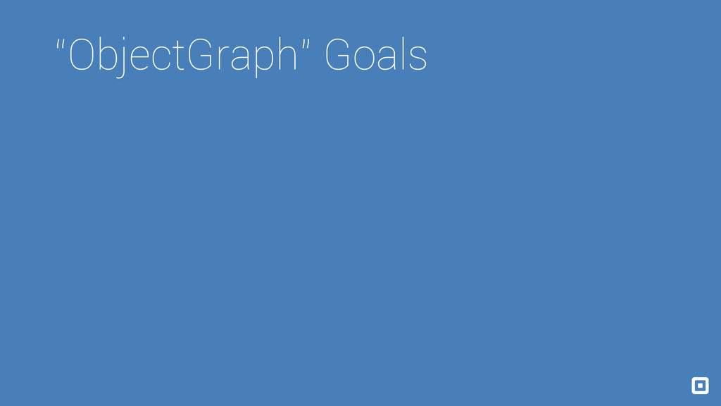 """ObjectGraph"" Goals"