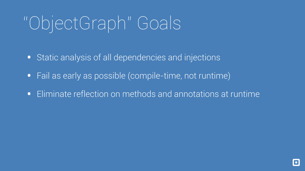 """ObjectGraph"" Goals • Static analysis of all de..."