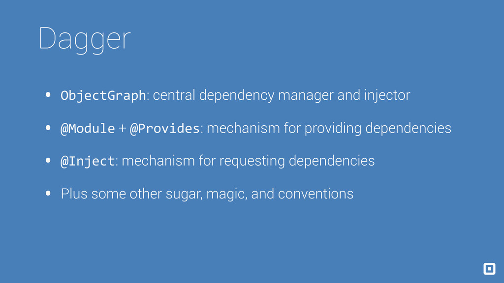 Dagger • ObjectGraph: central dependency manage...