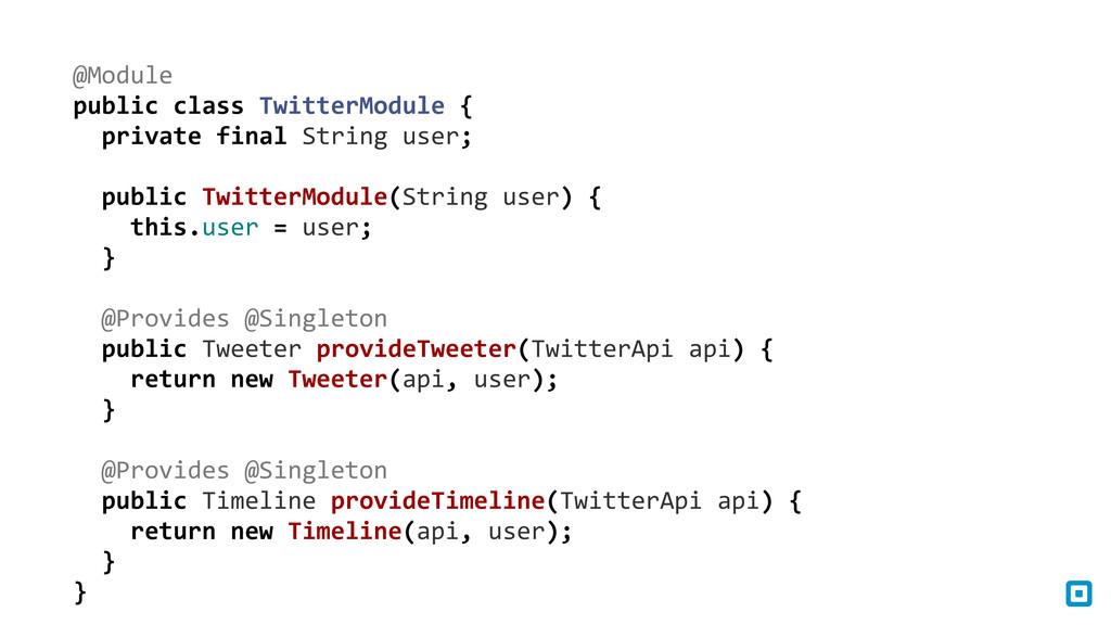 @Module public class TwitterModule { ...