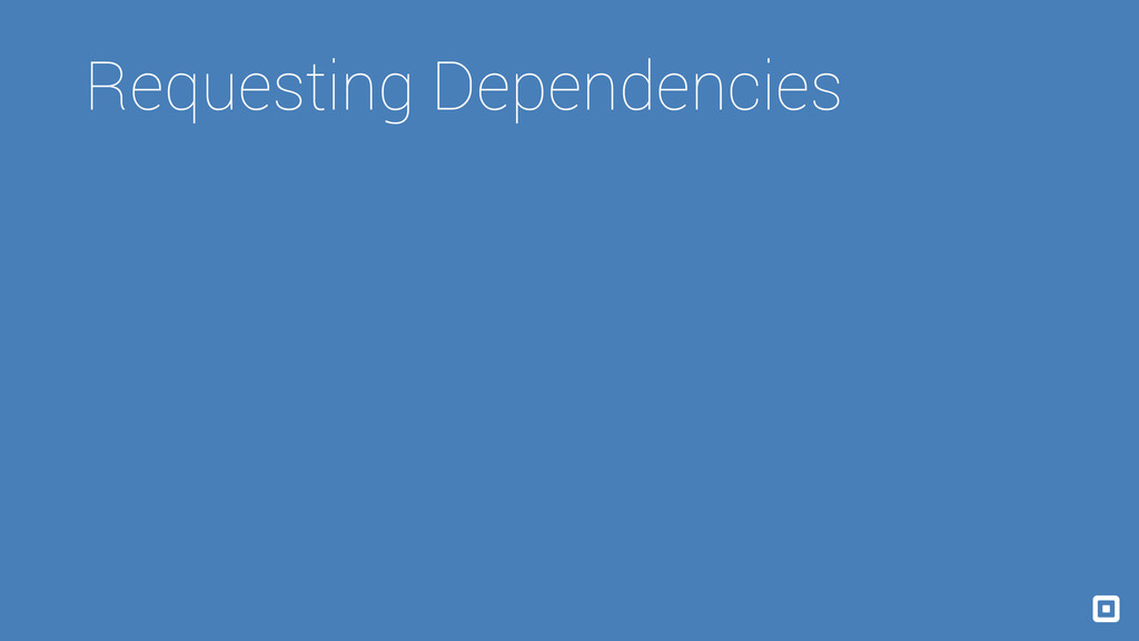 Requesting Dependencies