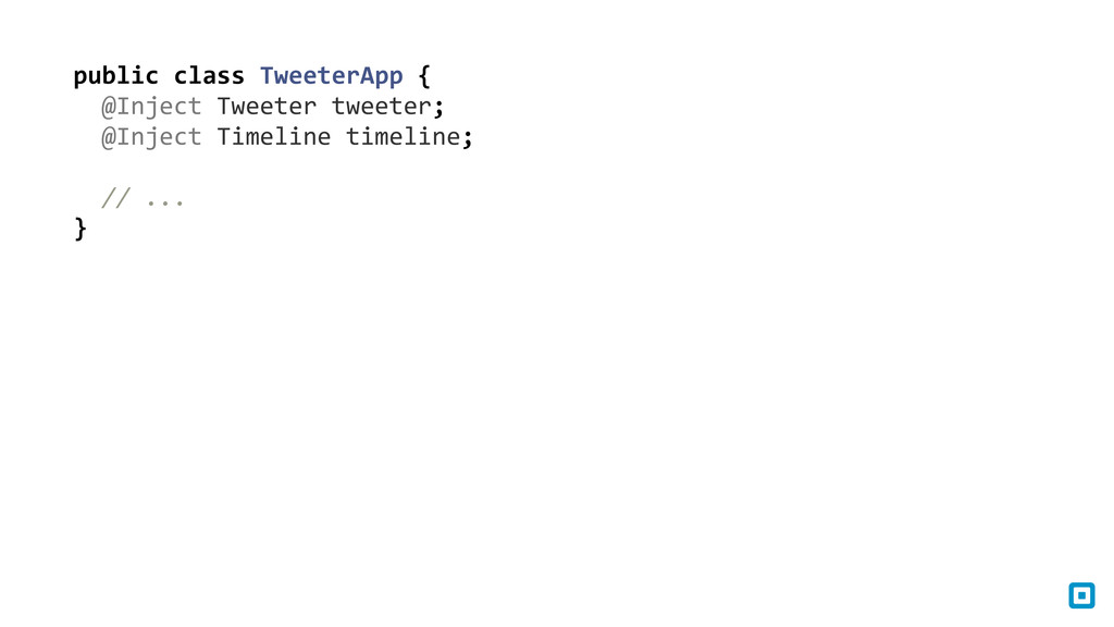 public class TweeterApp {   @Inj...