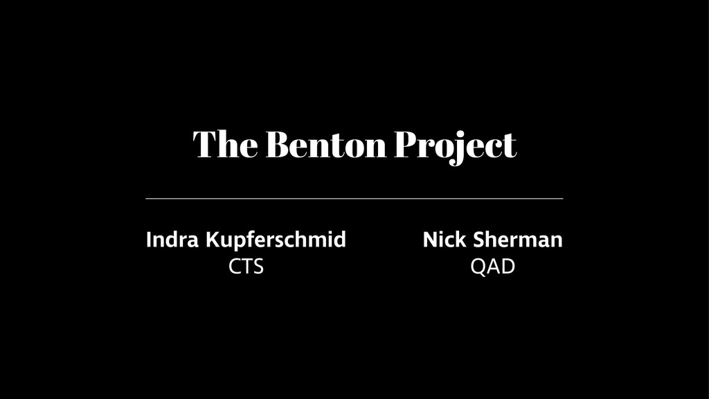 The Benton Project ! Indra Kupferschmid CTS Nic...
