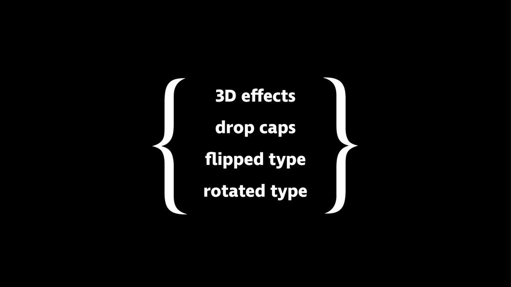 3D effects drop caps flipped type rotated type }...