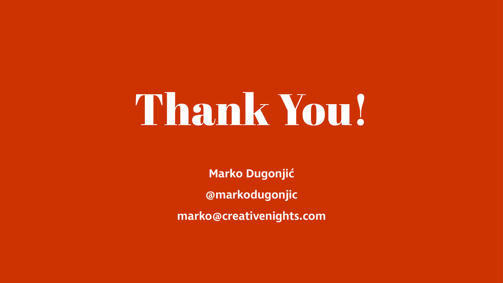 Thank You! Marko Dugonjić @markodugonjic marko@...