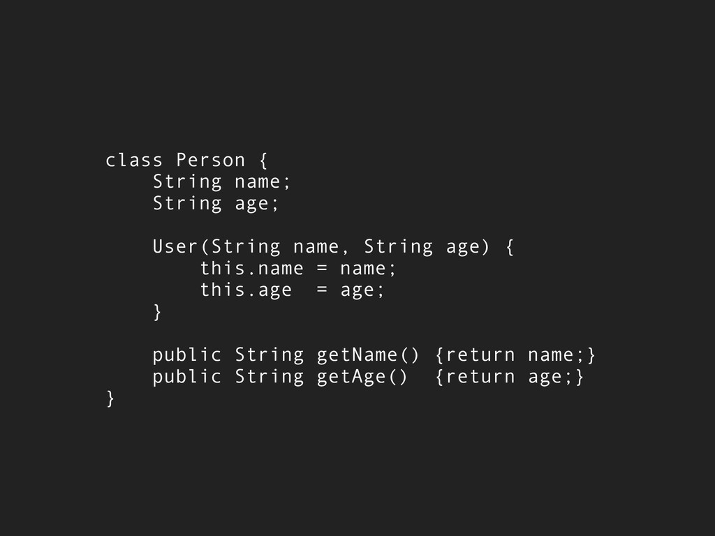 class Person { String name; String age; User(St...