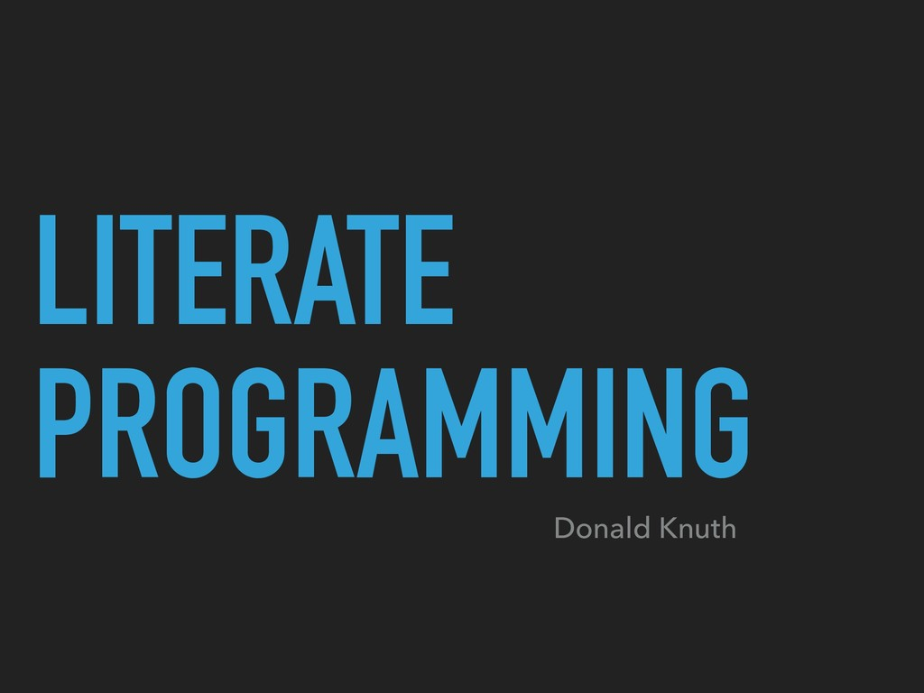 LITERATE PROGRAMMING Donald Knuth