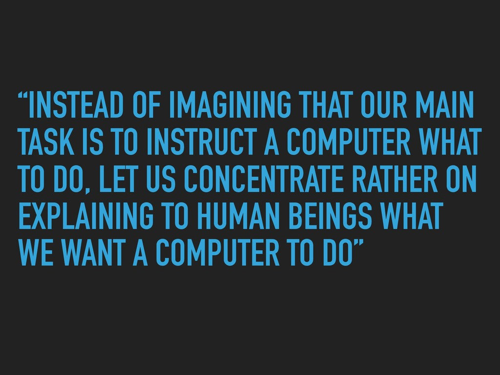 """""""INSTEAD OF IMAGINING THAT OUR MAIN TASK IS TO ..."""