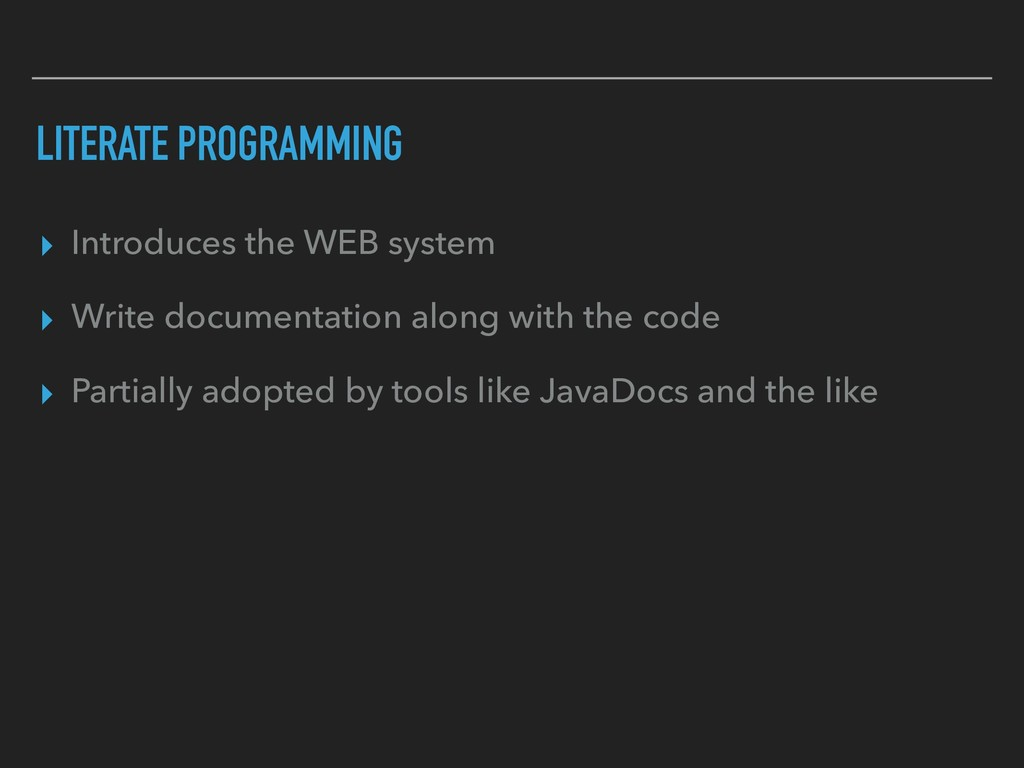 LITERATE PROGRAMMING ▸ Introduces the WEB syste...
