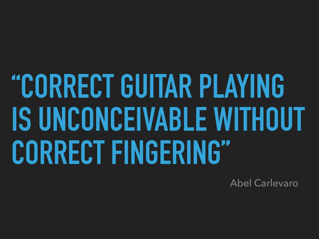 """""""CORRECT GUITAR PLAYING IS UNCONCEIVABLE WITHOU..."""