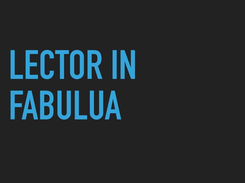 LECTOR IN FABULUA