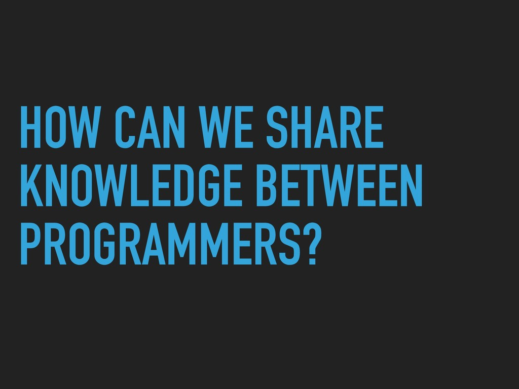 HOW CAN WE SHARE KNOWLEDGE BETWEEN PROGRAMMERS?