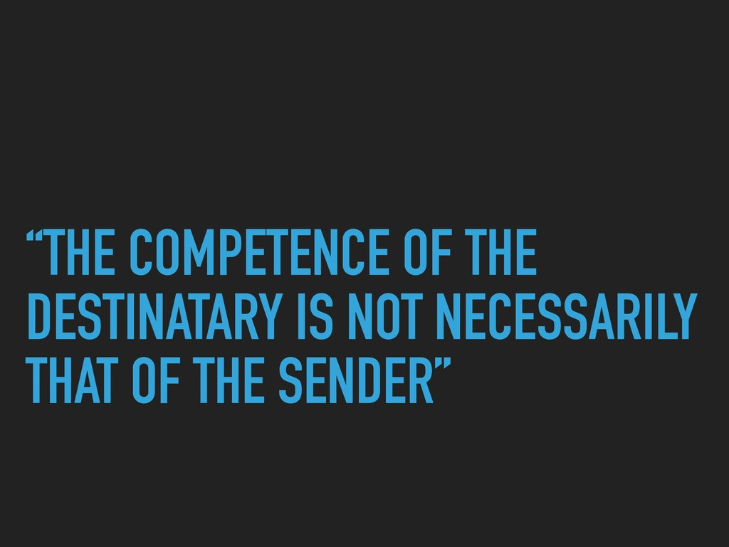 """""""THE COMPETENCE OF THE DESTINATARY IS NOT NECES..."""
