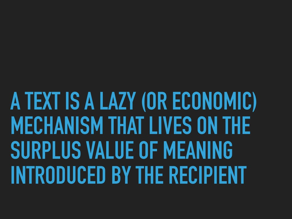 A TEXT IS A LAZY (OR ECONOMIC) MECHANISM THAT L...