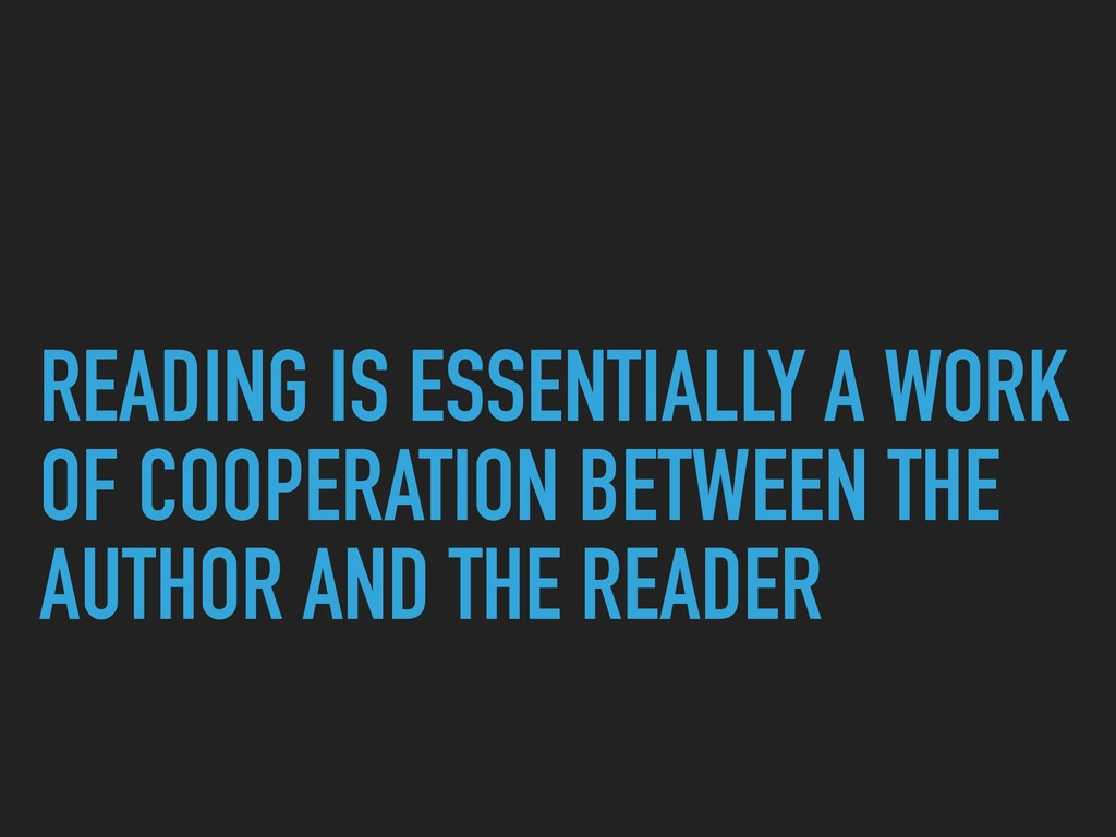 READING IS ESSENTIALLY A WORK OF COOPERATION BE...
