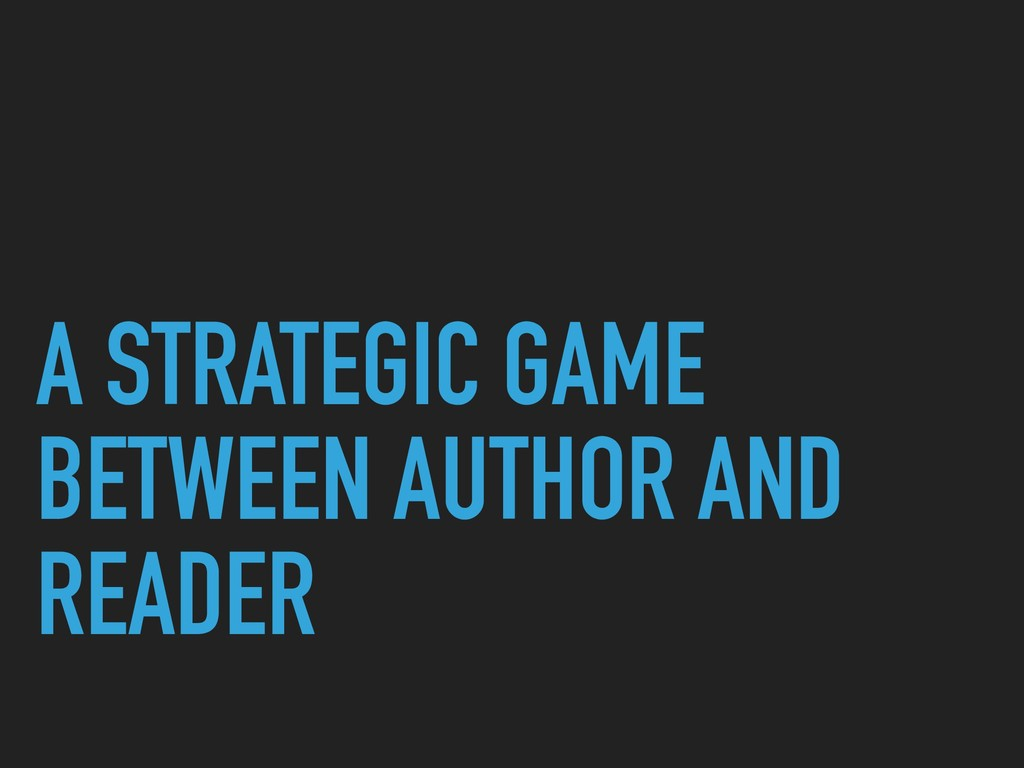 A STRATEGIC GAME BETWEEN AUTHOR AND READER