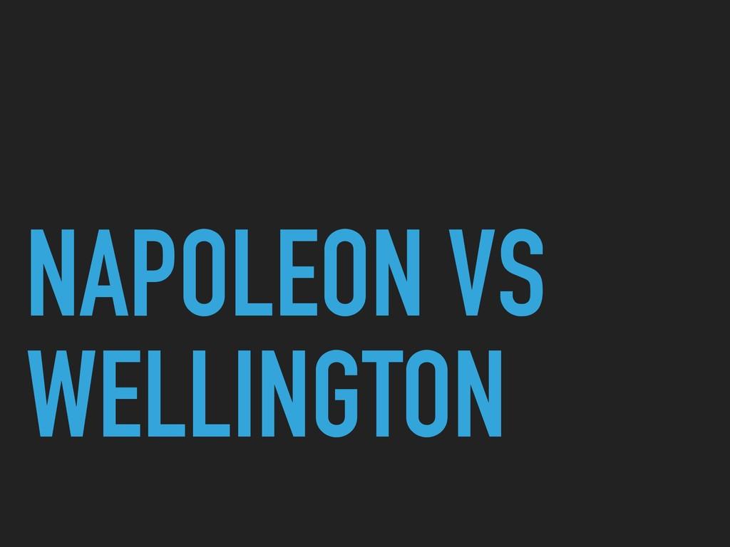 NAPOLEON VS WELLINGTON